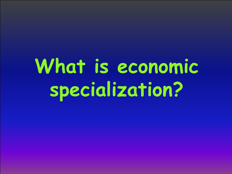 What is economic specialization