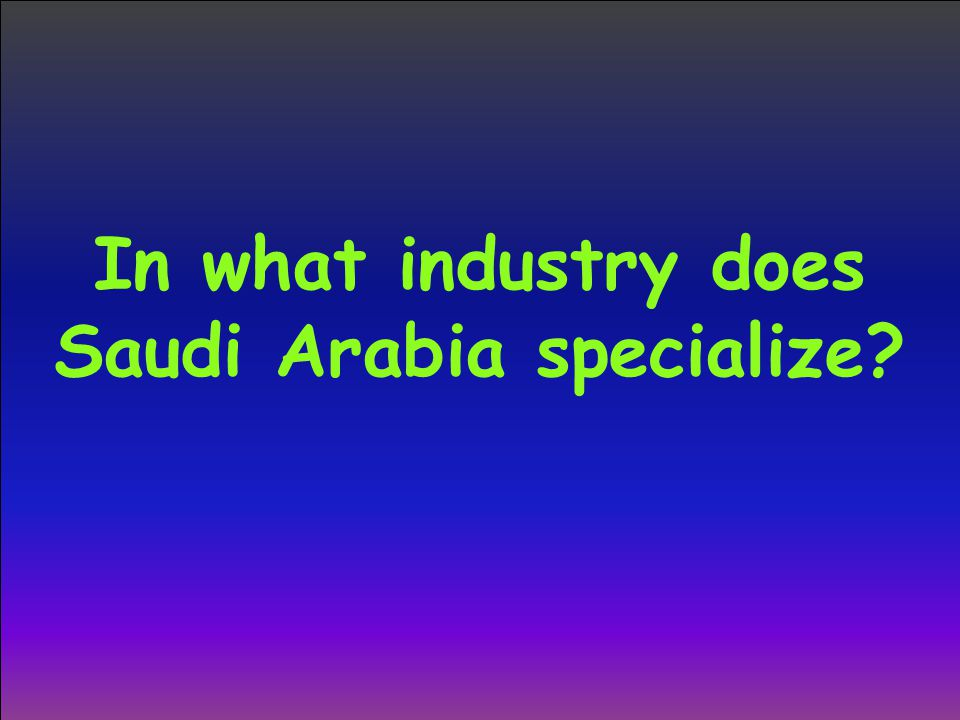 In what industry does Saudi Arabia specialize