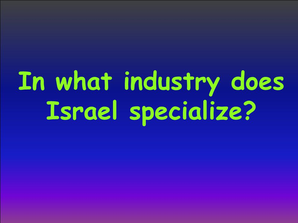 In what industry does Israel specialize
