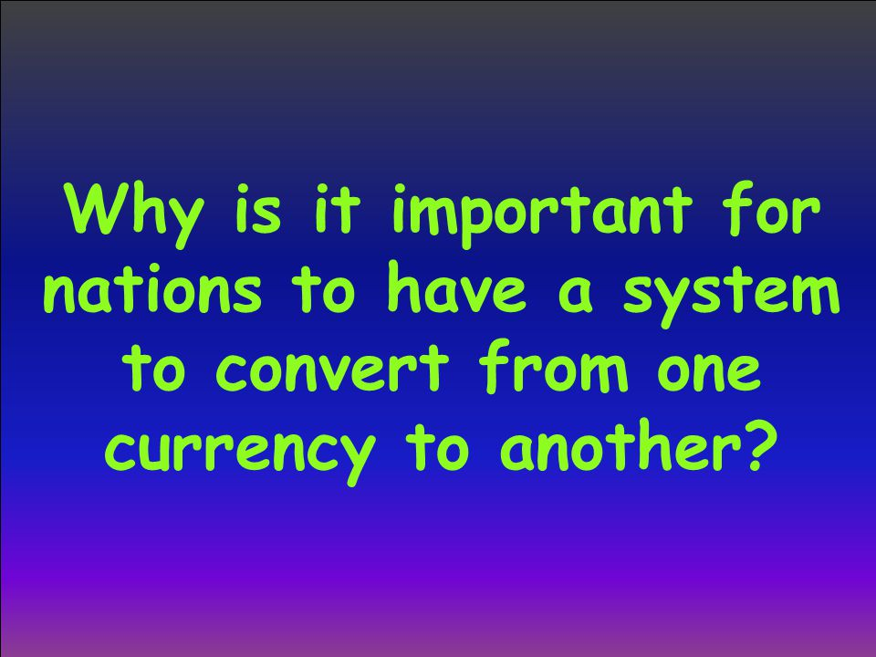 Why is it important for nations to have a system to convert from one currency to another