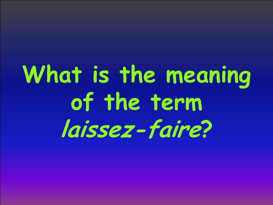 What is the meaning of the term laissez-faire