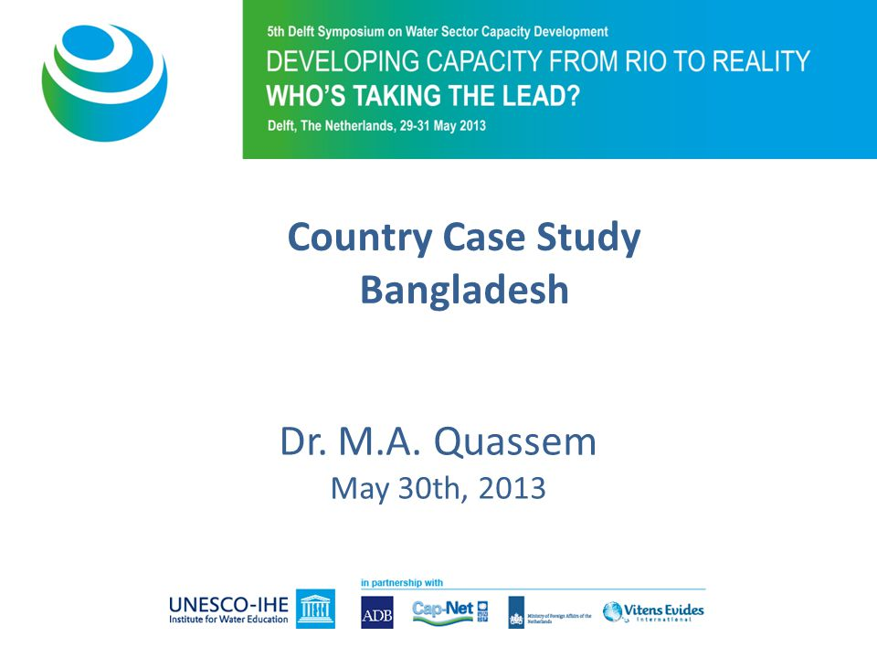 Dr. M.A. Quassem May 30th, 2013 Country Case Study Bangladesh
