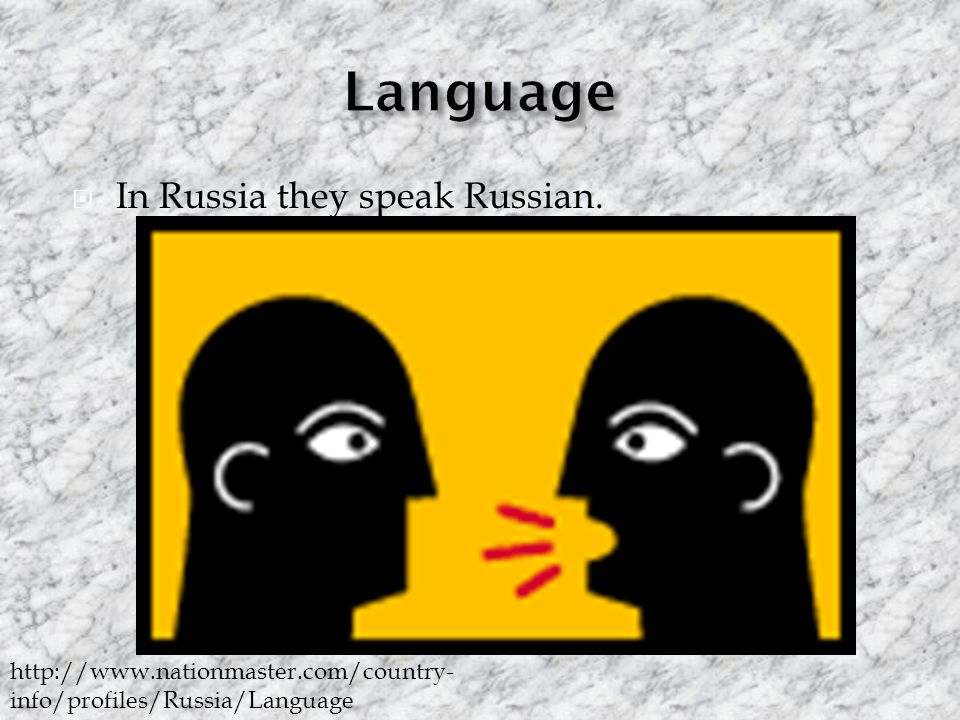  In Russia they speak Russian. http://www.nationmaster.com/country- info/profiles/Russia/Language