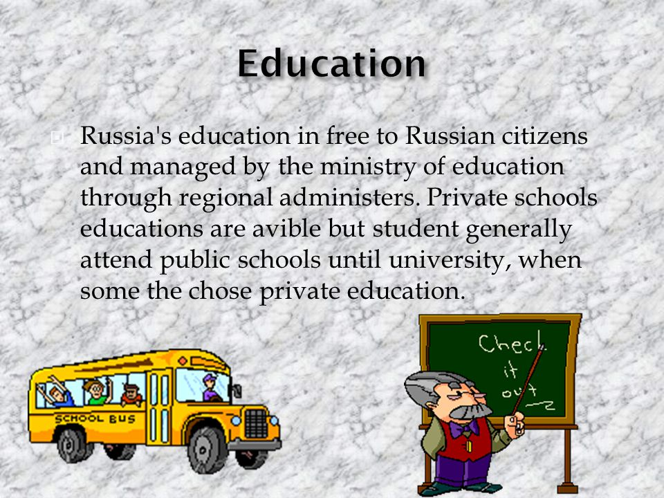  Russia s education in free to Russian citizens and managed by the ministry of education through regional administers.