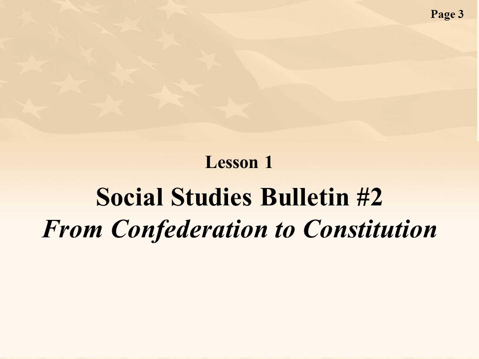 Page 3 Lesson 1 Social Studies Bulletin #2 From Confederation to Constitution