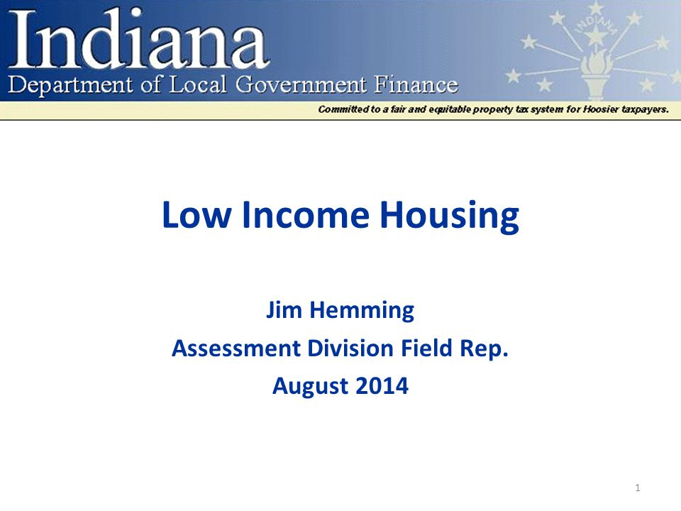 Low Income Housing Jim Hemming Assessment Division Field Rep. August 2014 1