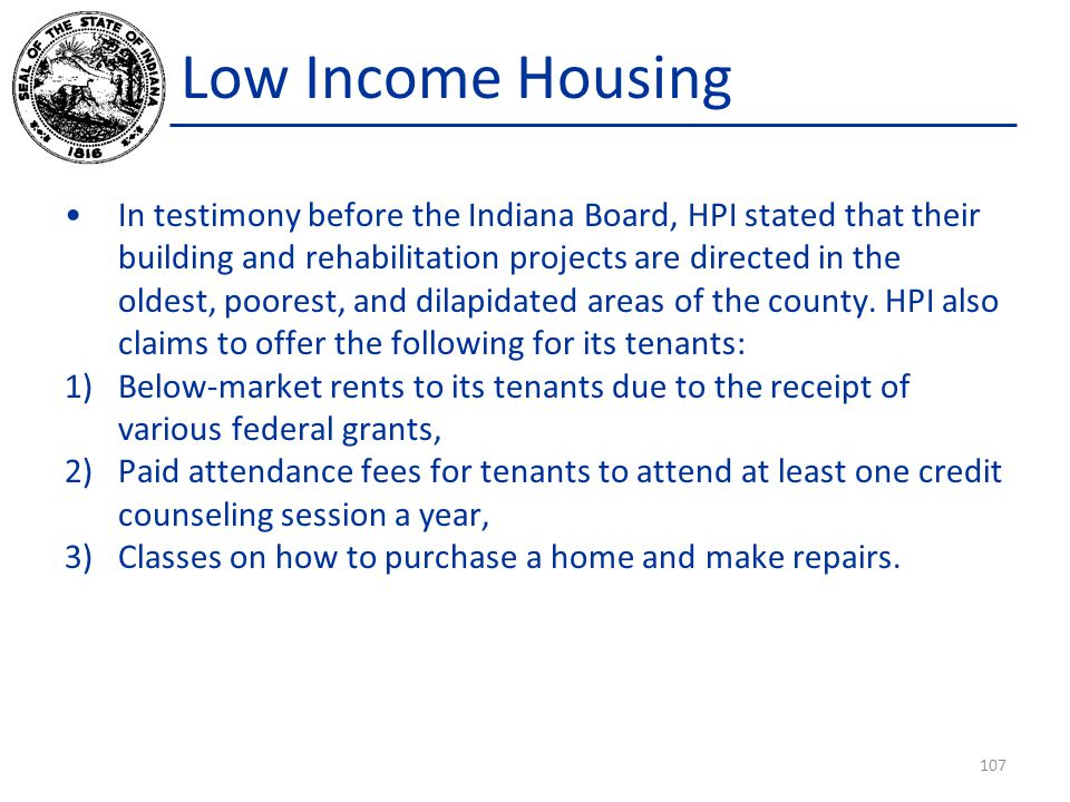 Low Income Housing In testimony before the Indiana Board, HPI stated that their building and rehabilitation projects are directed in the oldest, poorest, and dilapidated areas of the county.