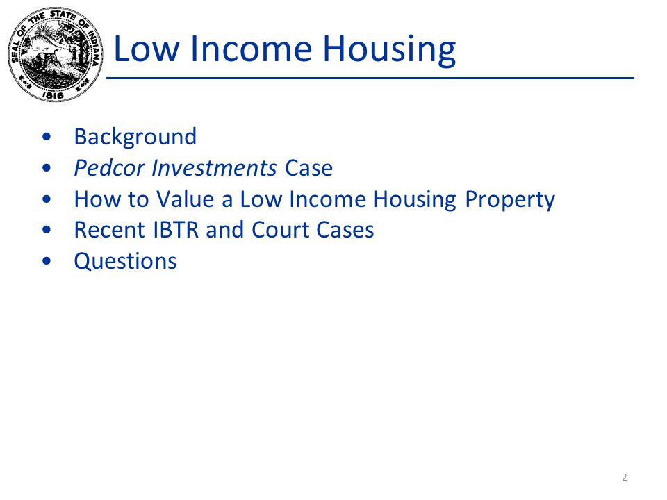Low Income Housing Background Pedcor Investments Case How to Value a Low Income Housing Property Recent IBTR and Court Cases Questions 2