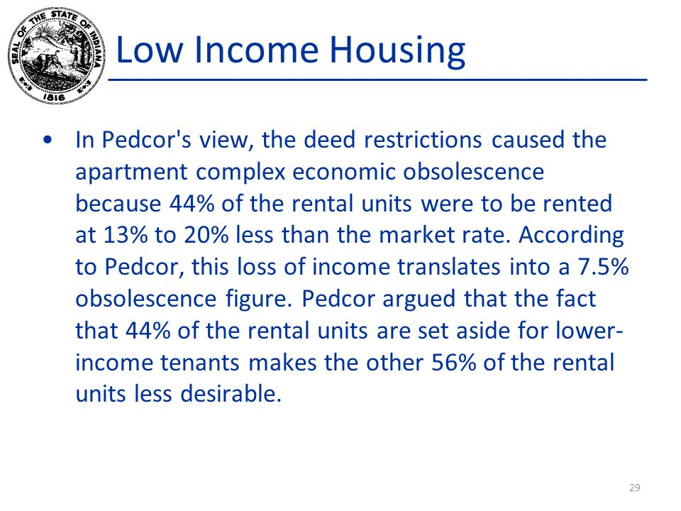 Low Income Housing In Pedcor s view, the deed restrictions caused the apartment complex economic obsolescence because 44% of the rental units were to be rented at 13% to 20% less than the market rate.
