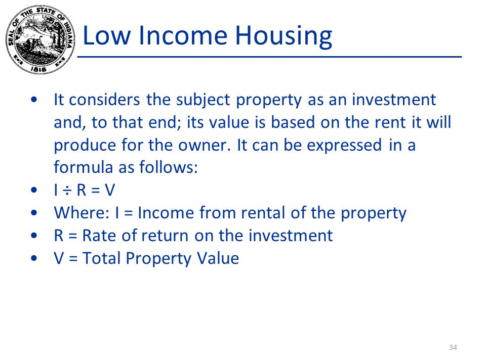 Low Income Housing It considers the subject property as an investment and, to that end; its value is based on the rent it will produce for the owner.