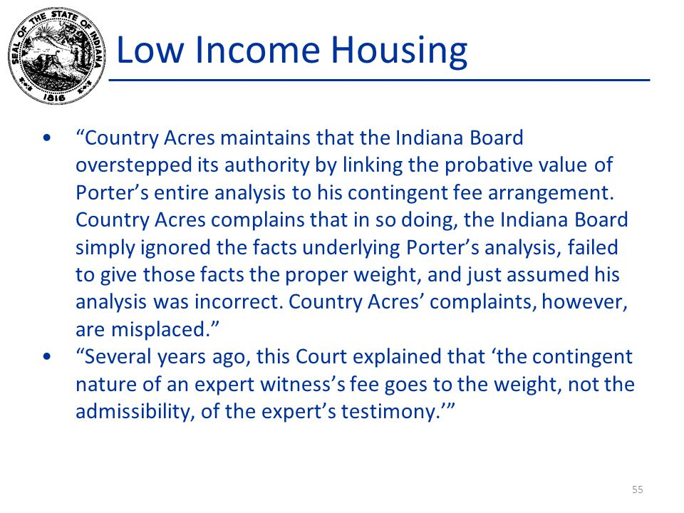 Low Income Housing Country Acres maintains that the Indiana Board overstepped its authority by linking the probative value of Porter's entire analysis to his contingent fee arrangement.