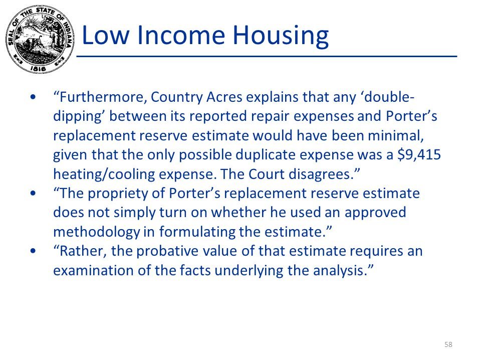 Low Income Housing Furthermore, Country Acres explains that any 'double- dipping' between its reported repair expenses and Porter's replacement reserve estimate would have been minimal, given that the only possible duplicate expense was a $9,415 heating/cooling expense.