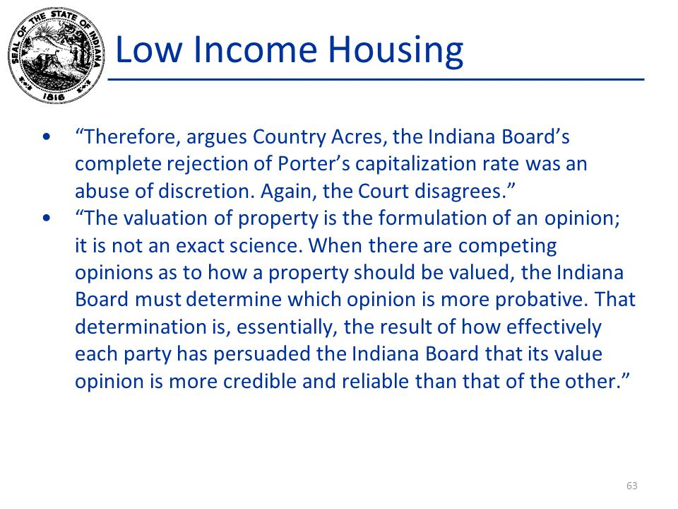 Low Income Housing Therefore, argues Country Acres, the Indiana Board's complete rejection of Porter's capitalization rate was an abuse of discretion.