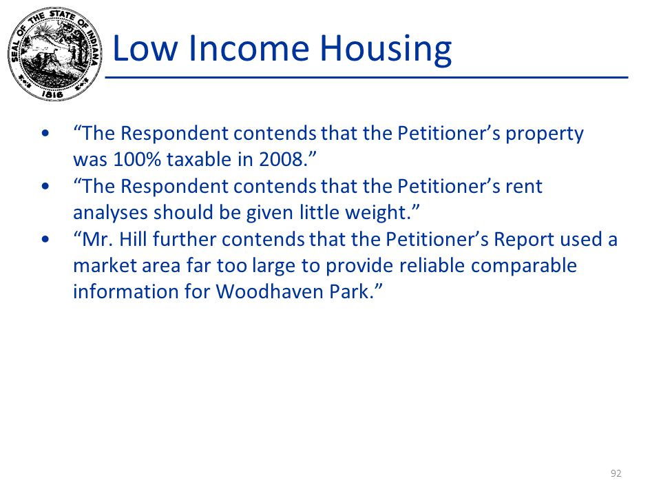 Low Income Housing The Respondent contends that the Petitioner's property was 100% taxable in 2008. The Respondent contends that the Petitioner's rent analyses should be given little weight. Mr.