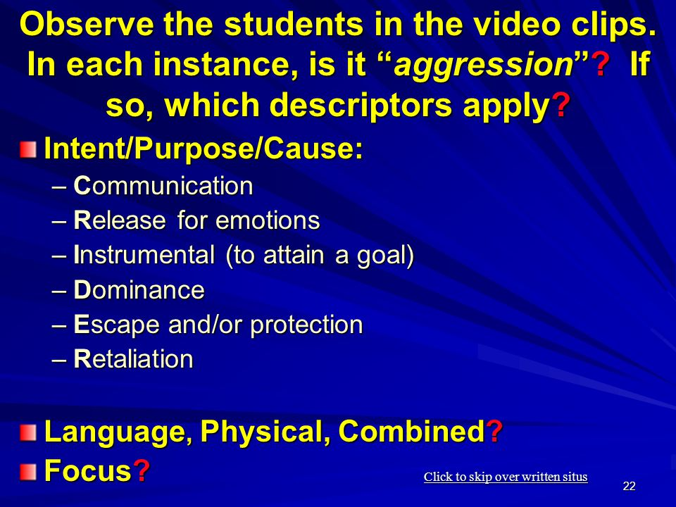 22 Observe the students in the video clips. In each instance, is it aggression .
