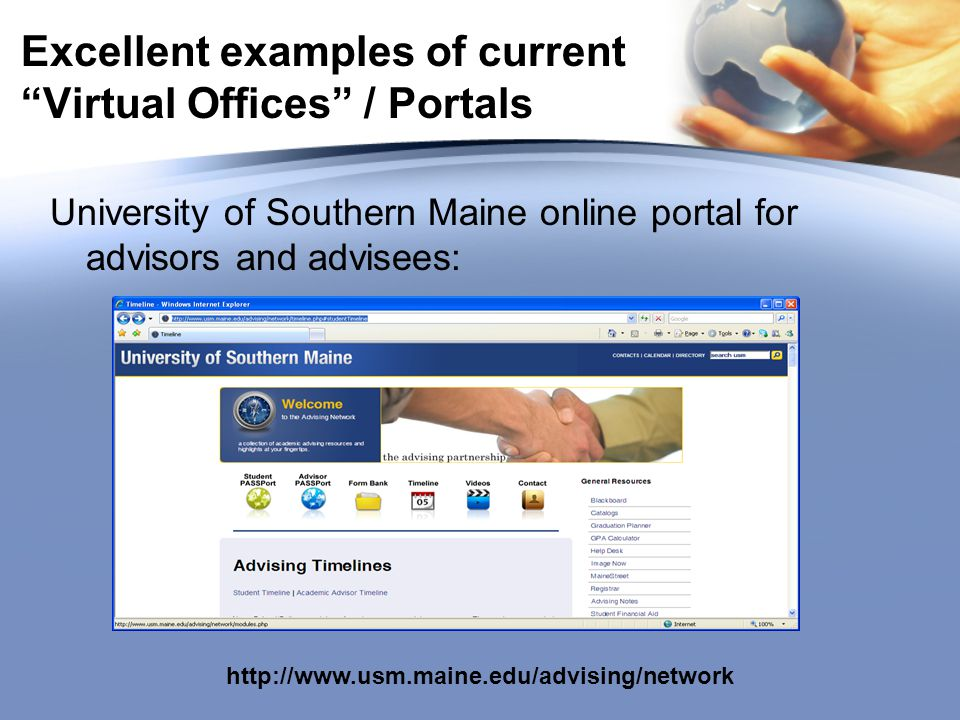 Excellent examples of current Virtual Offices / Portals University of Southern Maine online portal for advisors and advisees: http://www.usm.maine.edu/advising/network