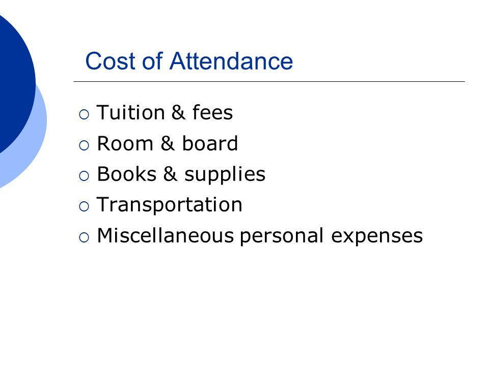 Cost of Attendance  Tuition & fees  Room & board  Books & supplies  Transportation  Miscellaneous personal expenses