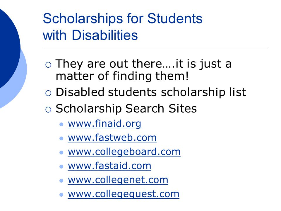 Scholarships for Students with Disabilities  They are out there….it is just a matter of finding them.