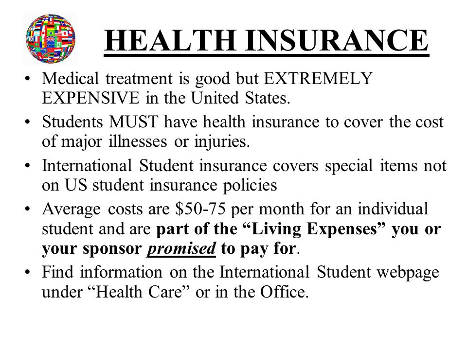 HEALTH INSURANCE Medical treatment is good but EXTREMELY EXPENSIVE in the United States.