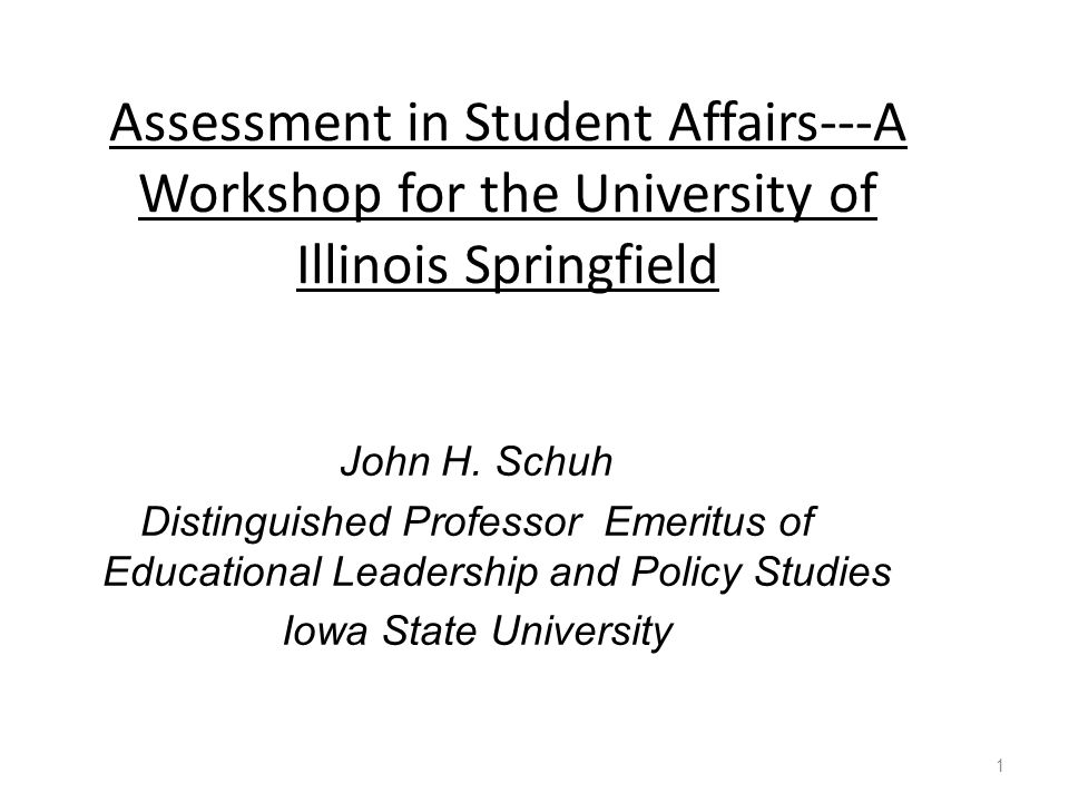 Assessment in Student Affairs---A Workshop for the University of Illinois Springfield John H.