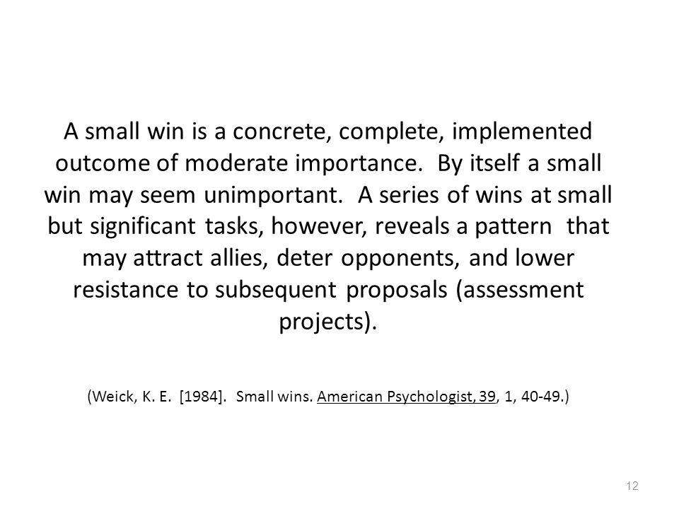 A small win is a concrete, complete, implemented outcome of moderate importance.