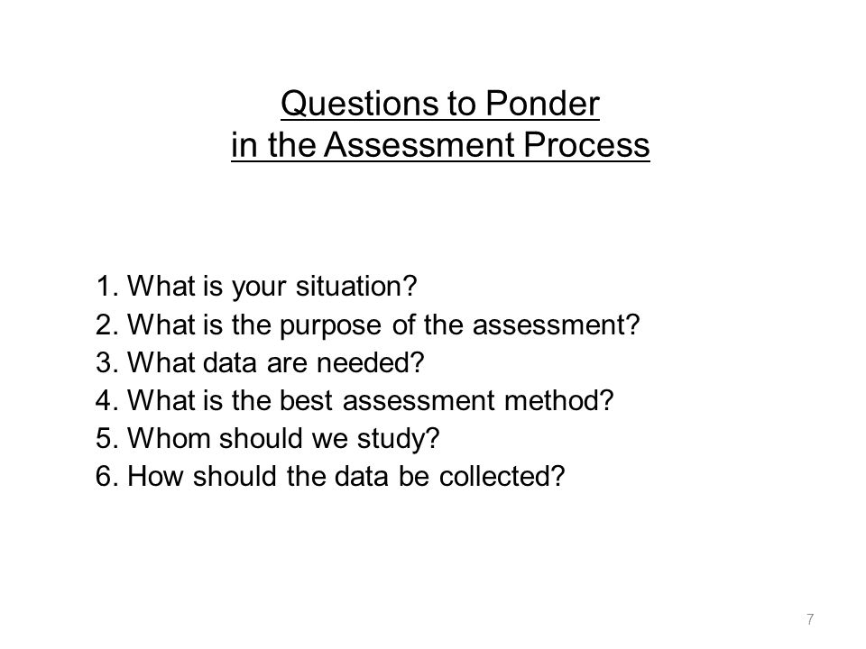 Questions to Ponder in the Assessment Process 1. What is your situation.