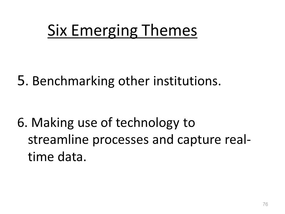 Six Emerging Themes 5. Benchmarking other institutions.