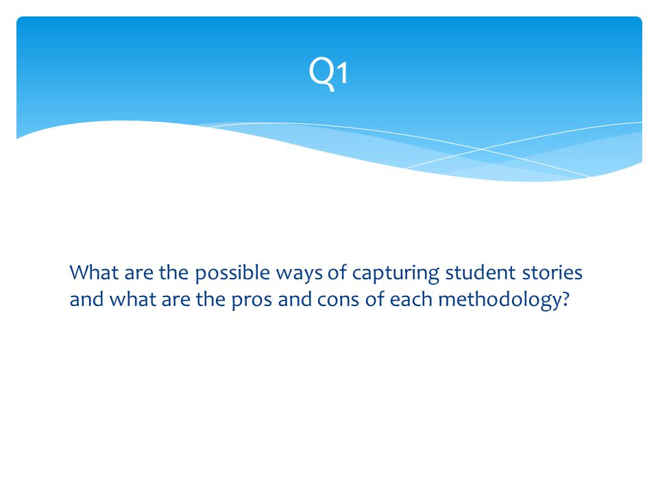 What are the possible ways of capturing student stories and what are the pros and cons of each methodology.