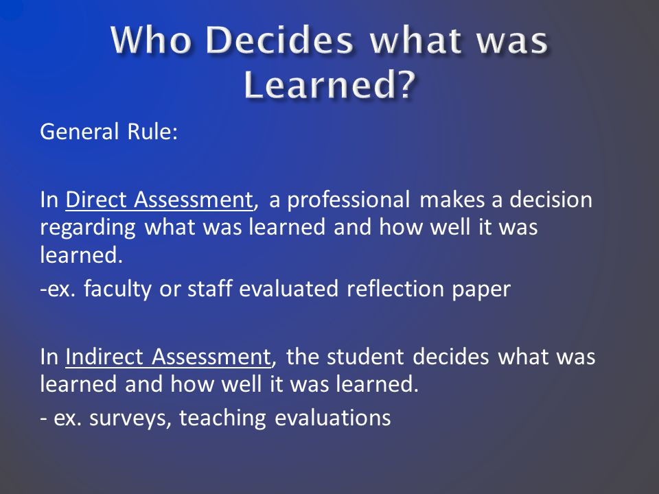 General Rule: In Direct Assessment, a professional makes a decision regarding what was learned and how well it was learned.