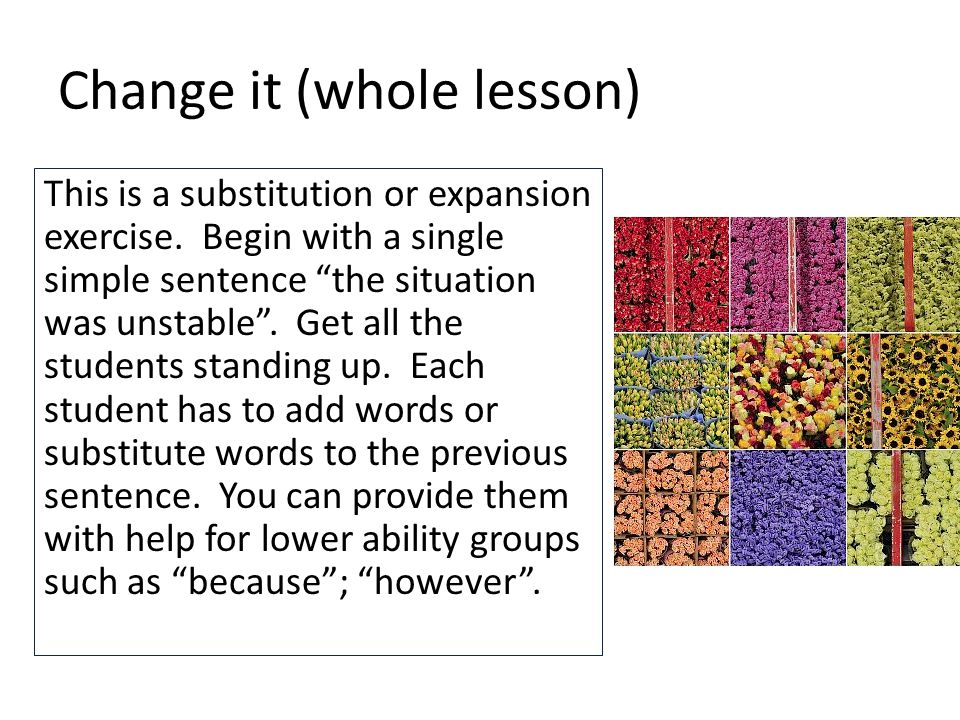 Change it (whole lesson) This is a substitution or expansion exercise.