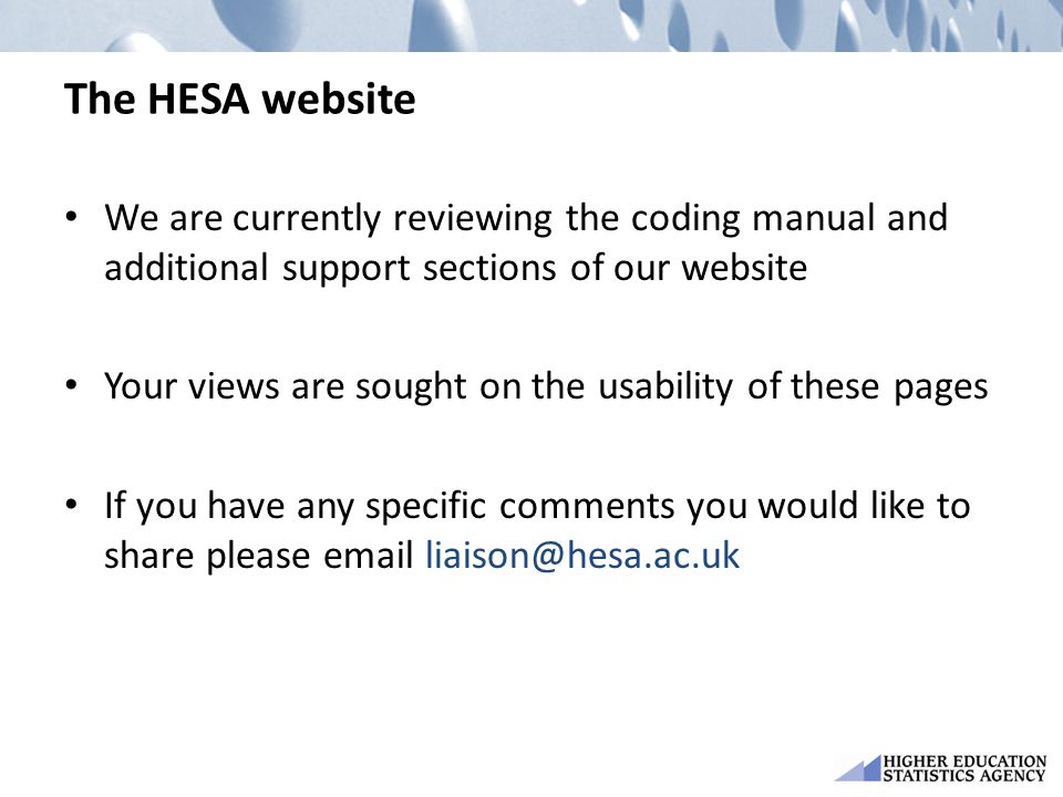 The HESA website We are currently reviewing the coding manual and additional support sections of our website Your views are sought on the usability of these pages If you have any specific comments you would like to share please email liaison@hesa.ac.uk