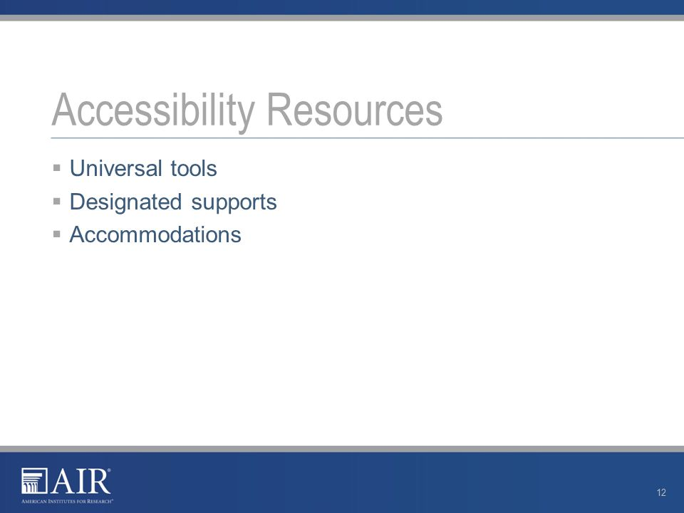  Universal tools  Designated supports  Accommodations Accessibility Resources 12