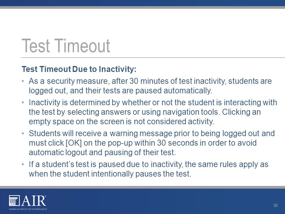 Test Timeout Due to Inactivity: As a security measure, after 30 minutes of test inactivity, students are logged out, and their tests are paused automatically.