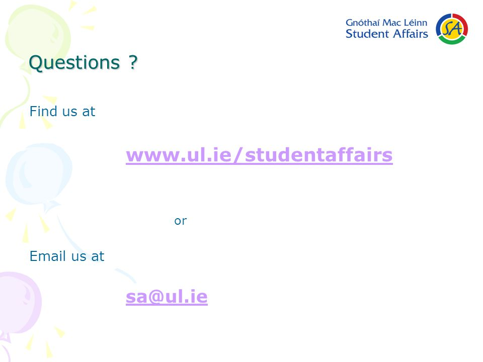 Questions Find us at www.ul.ie/studentaffairs or Email us at sa@ul.ie