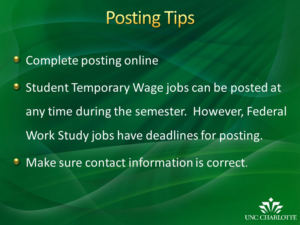 Complete posting online Student Temporary Wage jobs can be posted at any time during the semester.