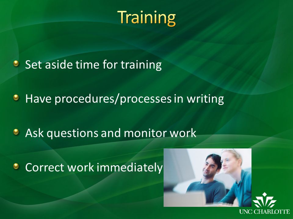 Set aside time for training Have procedures/processes in writing Ask questions and monitor work Correct work immediately