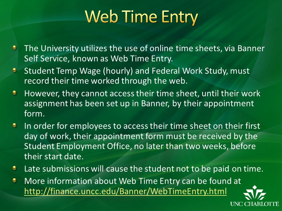 The University utilizes the use of online time sheets, via Banner Self Service, known as Web Time Entry.