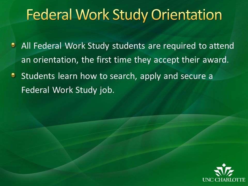 All Federal Work Study students are required to attend an orientation, the first time they accept their award.