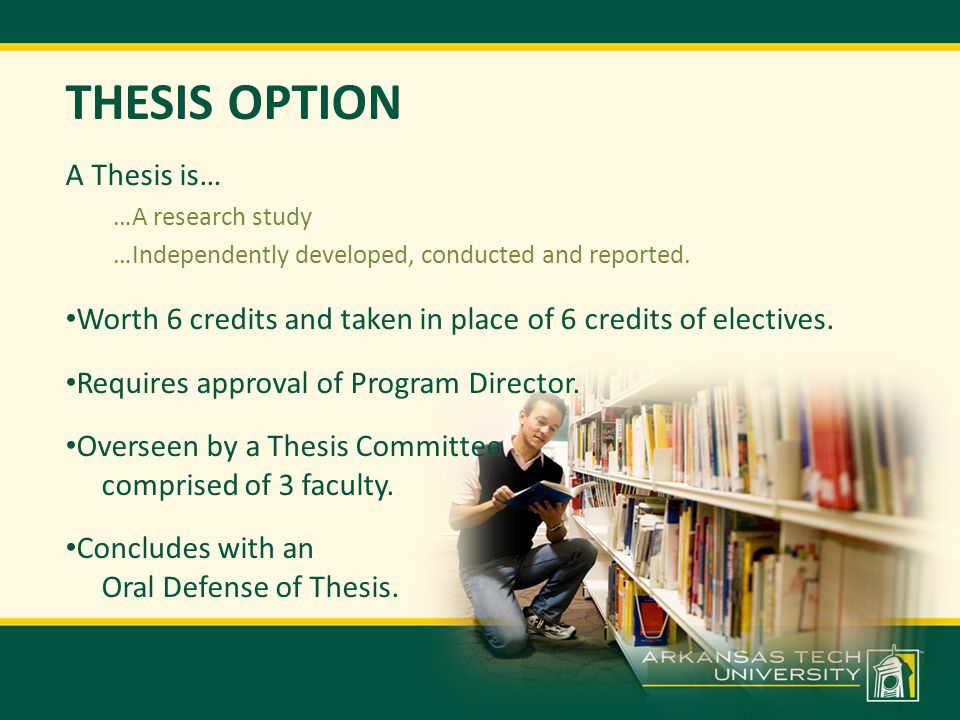 THESIS OPTION A Thesis is… …A research study …Independently developed, conducted and reported.