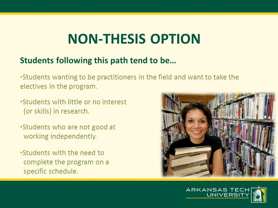 NON-THESIS OPTION Students following this path tend to be… Students wanting to be practitioners in the field and want to take the electives in the program.