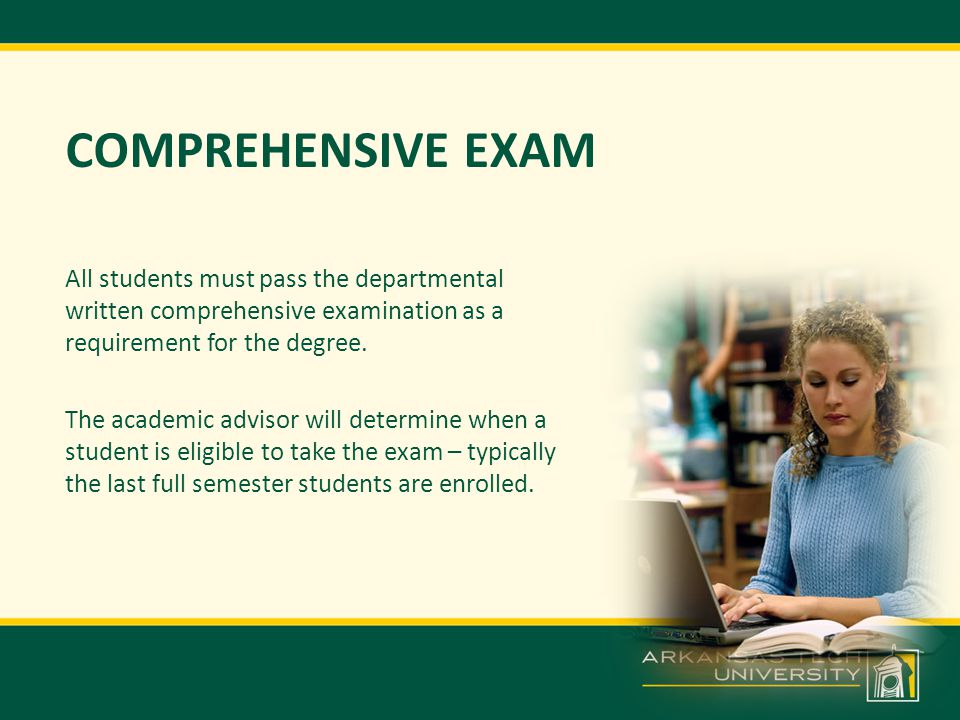 COMPREHENSIVE EXAM All students must pass the departmental written comprehensive examination as a requirement for the degree.