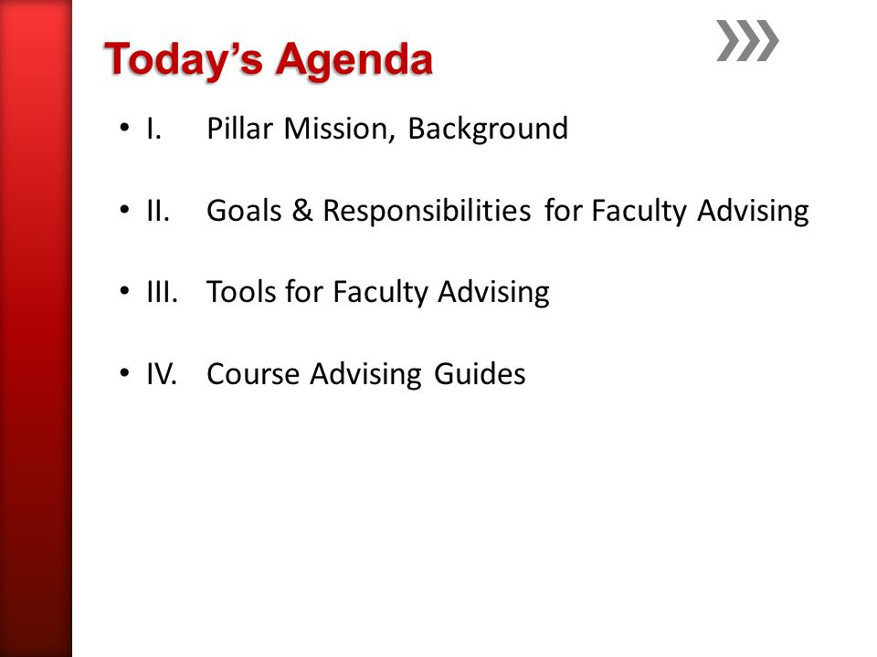 I. Pillar Mission, Background II. Goals & Responsibilities for Faculty Advising III.