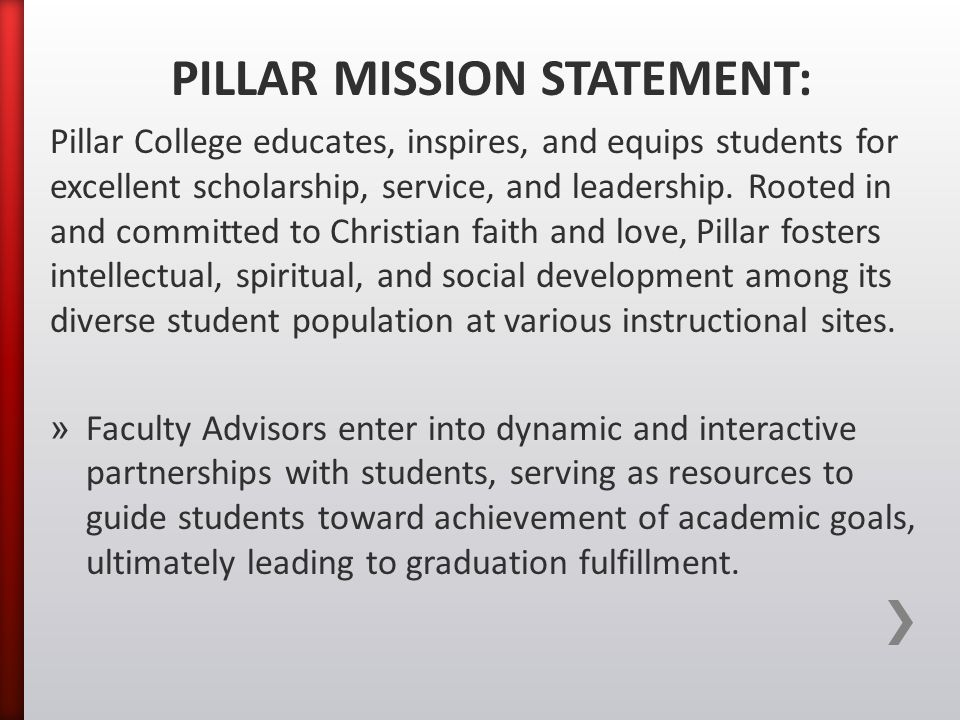 PILLAR MISSION STATEMENT: Pillar College educates, inspires, and equips students for excellent scholarship, service, and leadership.