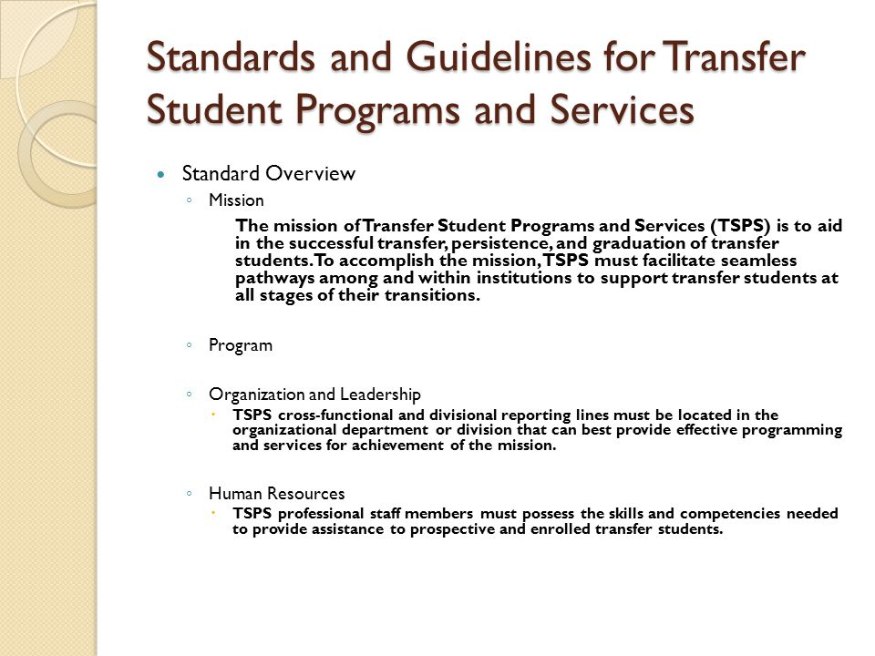 Standard Overview ◦ Mission The mission of Transfer Student Programs and Services (TSPS) is to aid in the successful transfer, persistence, and graduation of transfer students.