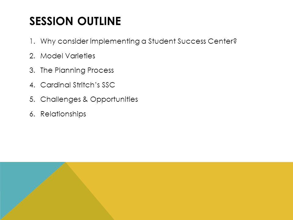 SESSION OUTLINE 1.Why consider implementing a Student Success Center.