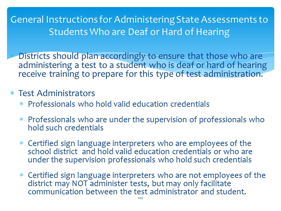  Districts should plan accordingly to ensure that those who are administering a test to a student who is deaf or hard of hearing receive training to prepare for this type of test administration.
