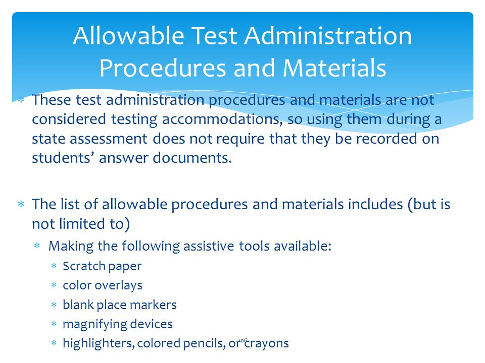  These test administration procedures and materials are not considered testing accommodations, so using them during a state assessment does not require that they be recorded on students' answer documents.
