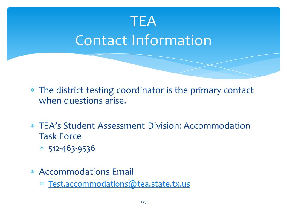  The district testing coordinator is the primary contact when questions arise.