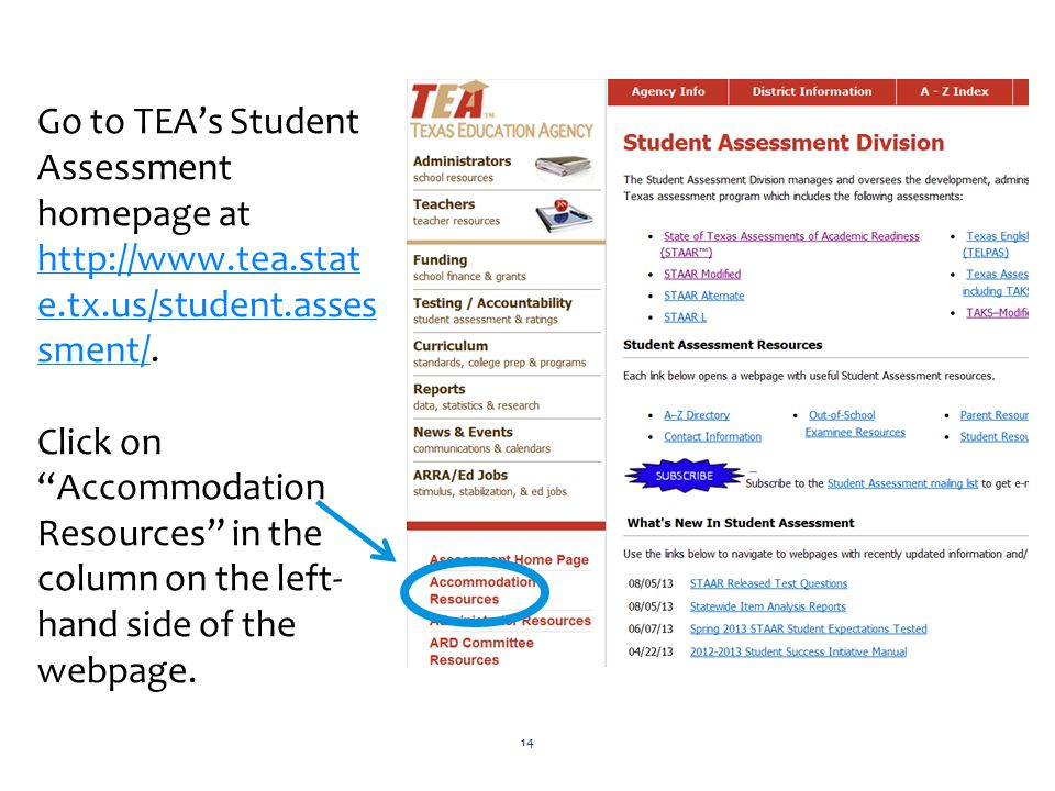 Go to TEA's Student Assessment homepage at http://www.tea.stat e.tx.us/student.asses sment/.