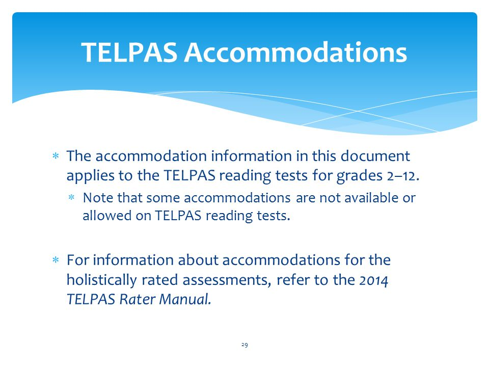  The accommodation information in this document applies to the TELPAS reading tests for grades 2–12.